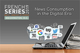 French Series - News Consumption in the Digital Era