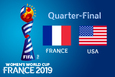 FIFA Women's World Cup 2019 – Quarter-final – France vs. USA